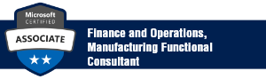 Dynamics 365 for Finance and Operations, Manufacturing Functional Consultant Associate